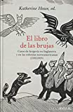 El libro de las brujas: Casos de brujería en Inglaterra y en las colonias norteamericanas (1582-1813): CXXXVIII (Alba Clásica)