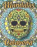 Mandalas Calavera: Coloring Mandalas and Mexican Sugar Skull | Relaxing and Anti Anxiety Coloring Book For Adults